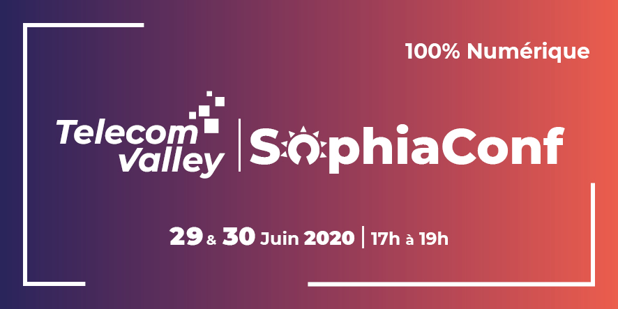 29 & 30 juin 2020 – SophiaConf 100% Numérique